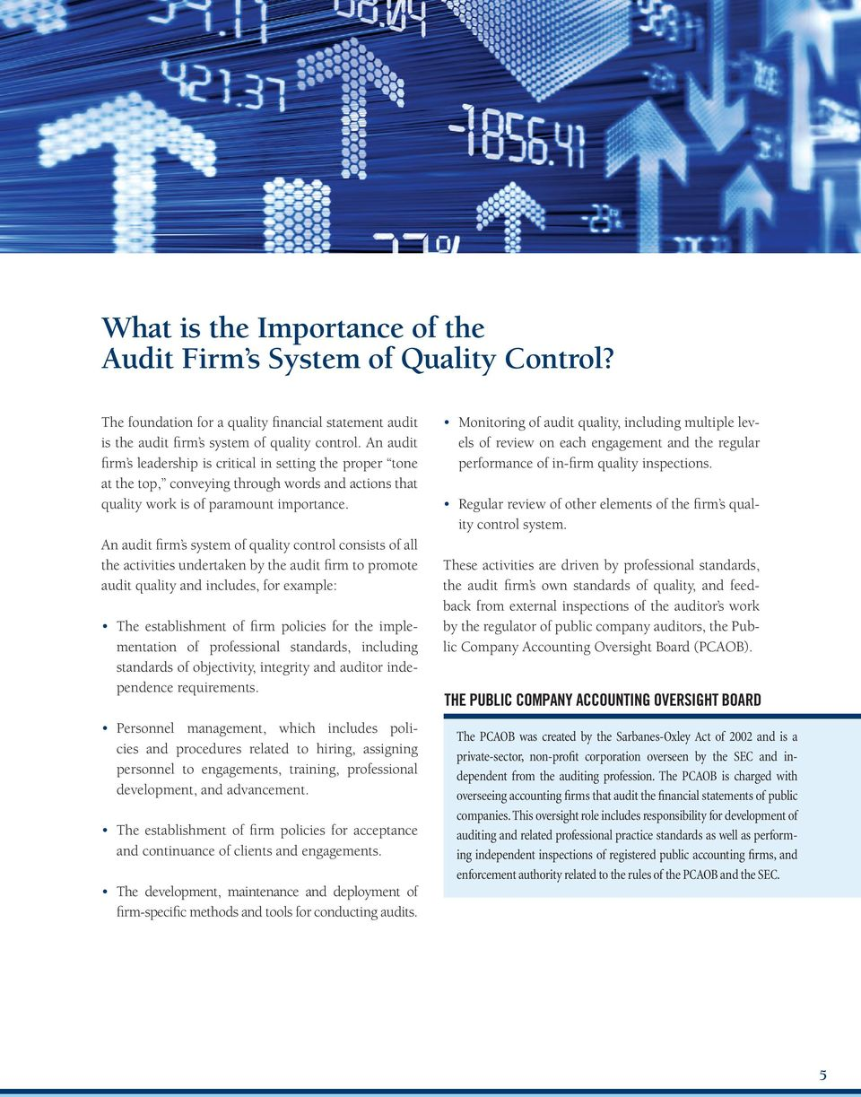 An audit firm s system of quality control consists of all the activities undertaken by the audit firm to promote audit quality and includes, for example: The establishment of firm policies for the