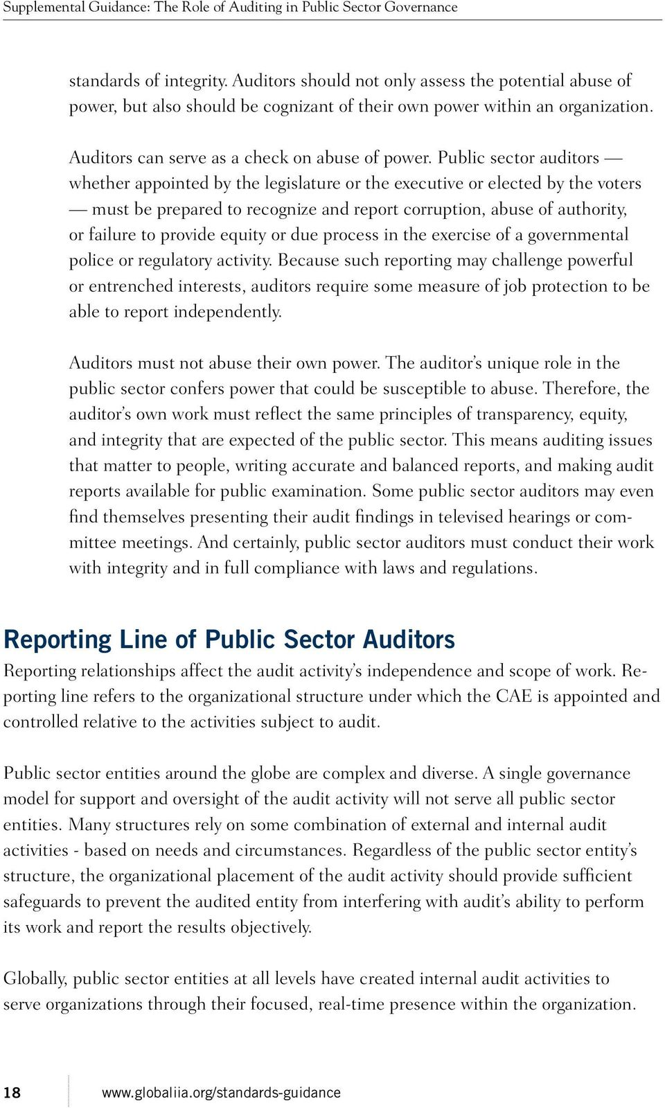 Public sector auditors whether appointed by the legislature or the executive or elected by the voters must be prepared to recognize and report corruption, abuse of authority, or failure to provide