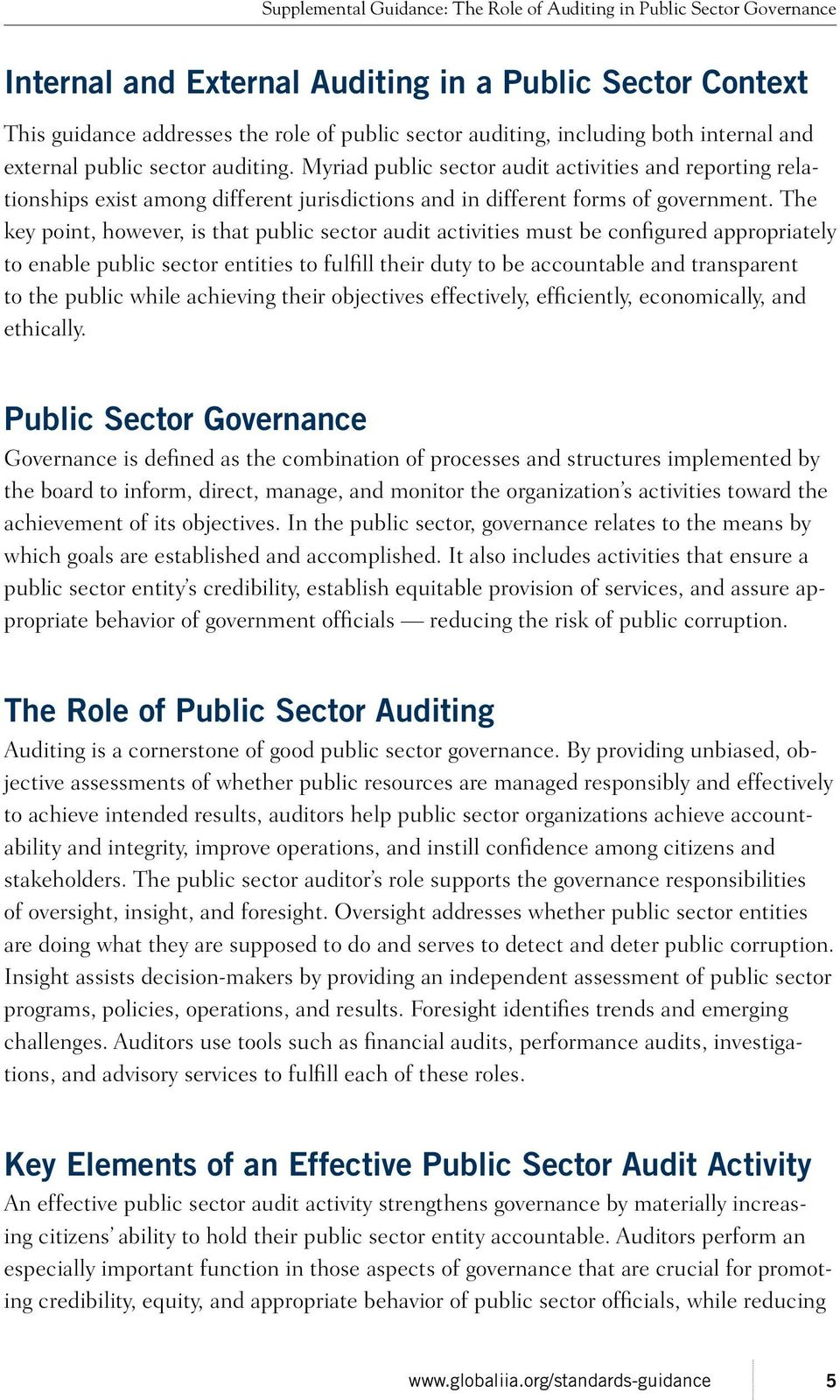 The key point, however, is that public sector audit activities must be configured appropriately to enable public sector entities to fulfill their duty to be accountable and transparent to the public