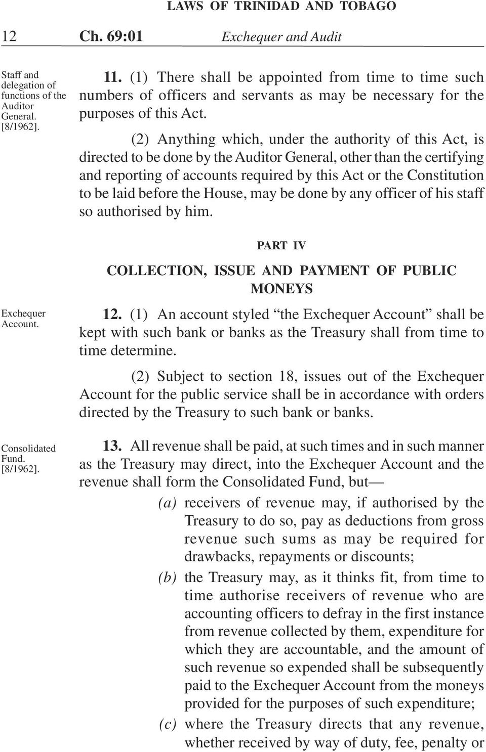 (2) Anything which, under the authority of this Act, is directed to be done by the Auditor General, other than the certifying and reporting of accounts required by this Act or the Constitution to be