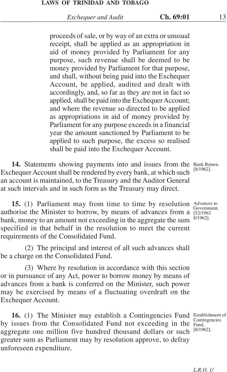 money provided by Parliament for that purpose, and shall, without being paid into the Exchequer Account, be applied, audited and dealt with accordingly, and, so far as they are not in fact so