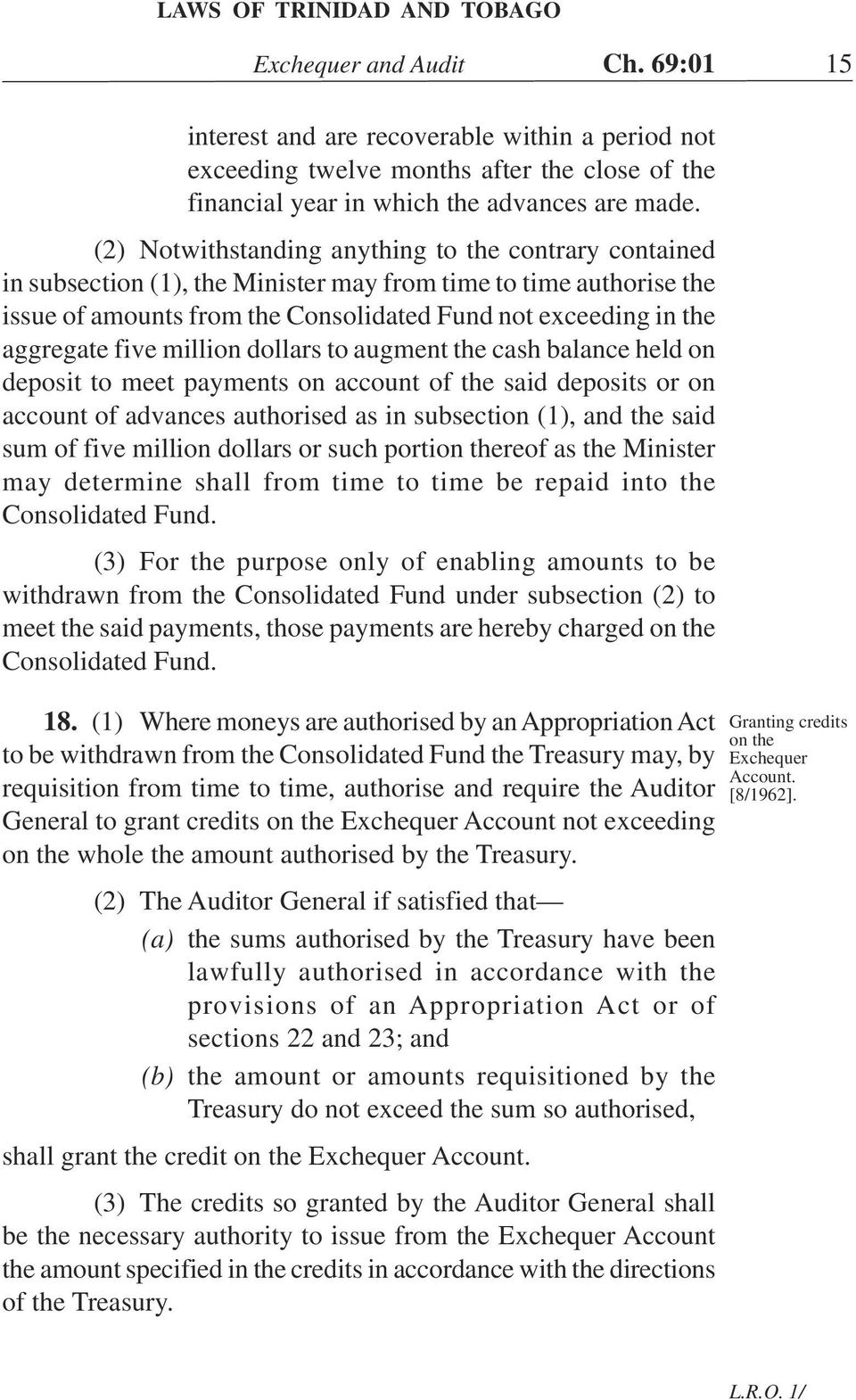 (2) Notwithstanding anything to the contrary contained in subsection (1), the Minister may from time to time authorise the issue of amounts from the Consolidated Fund not exceeding in the aggregate
