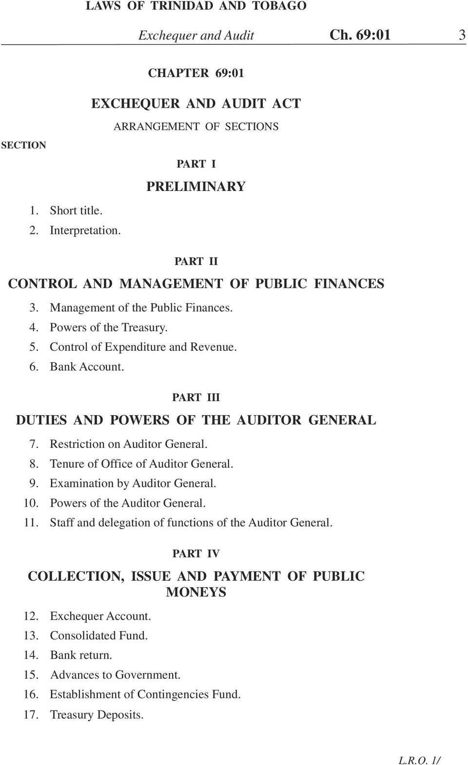 Control of Expenditure and Revenue. 6. Bank Account. PART III DUTIES AND POWERS OF THE AUDITOR GENERAL 7. Restriction on Auditor General. 8. Tenure of Office of Auditor General. 9.