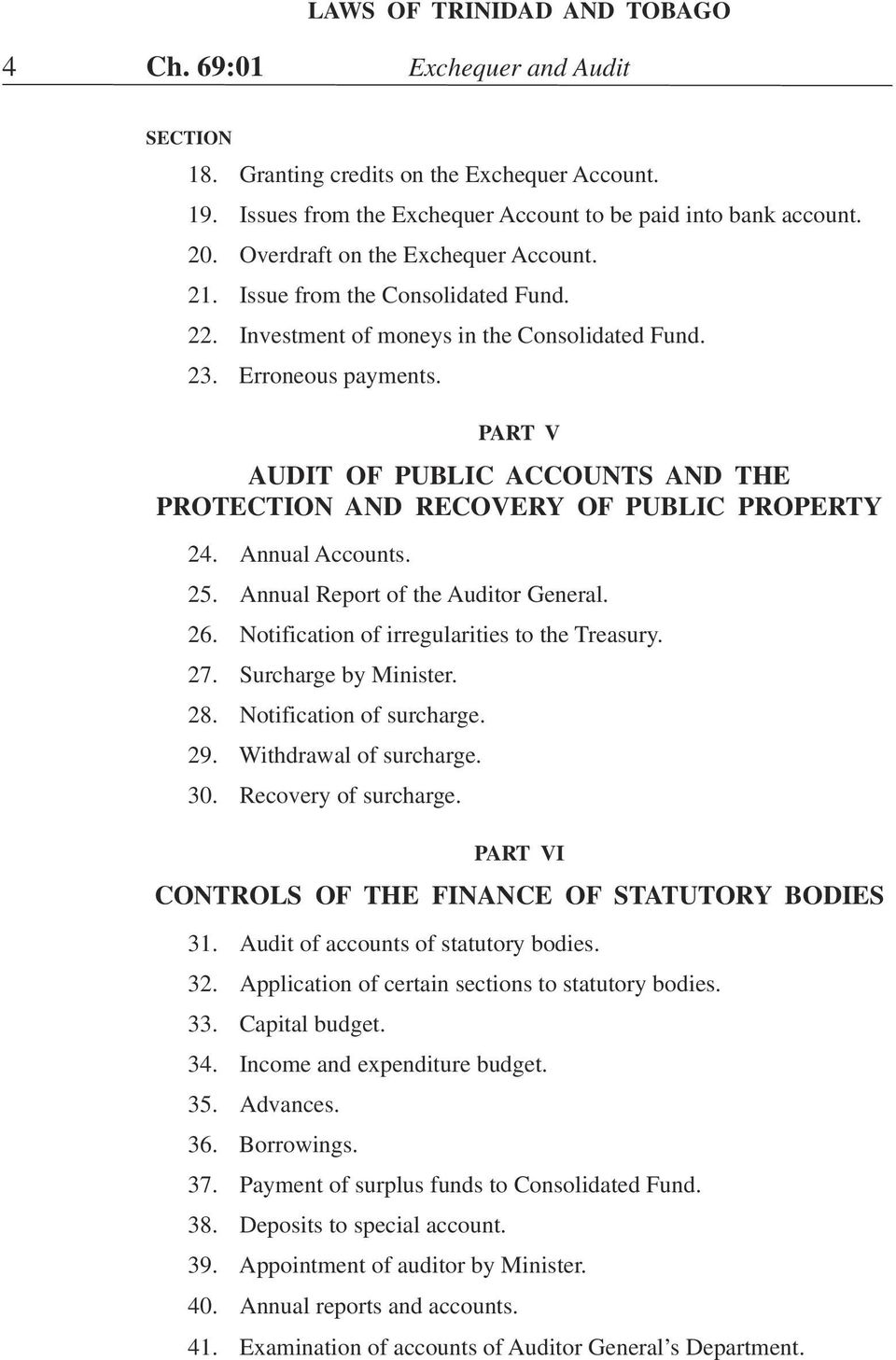 PART V AUDIT OF PUBLIC ACCOUNTS AND THE PROTECTION AND RECOVERY OF PUBLIC PROPERTY 24. Annual Accounts. 25. Annual Report of the Auditor General. 26. Notification of irregularities to the Treasury.