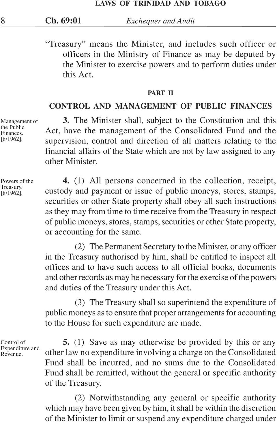 The Minister shall, subject to the Constitution and this Act, have the management of the Consolidated Fund and the supervision, control and direction of all matters relating to the financial affairs