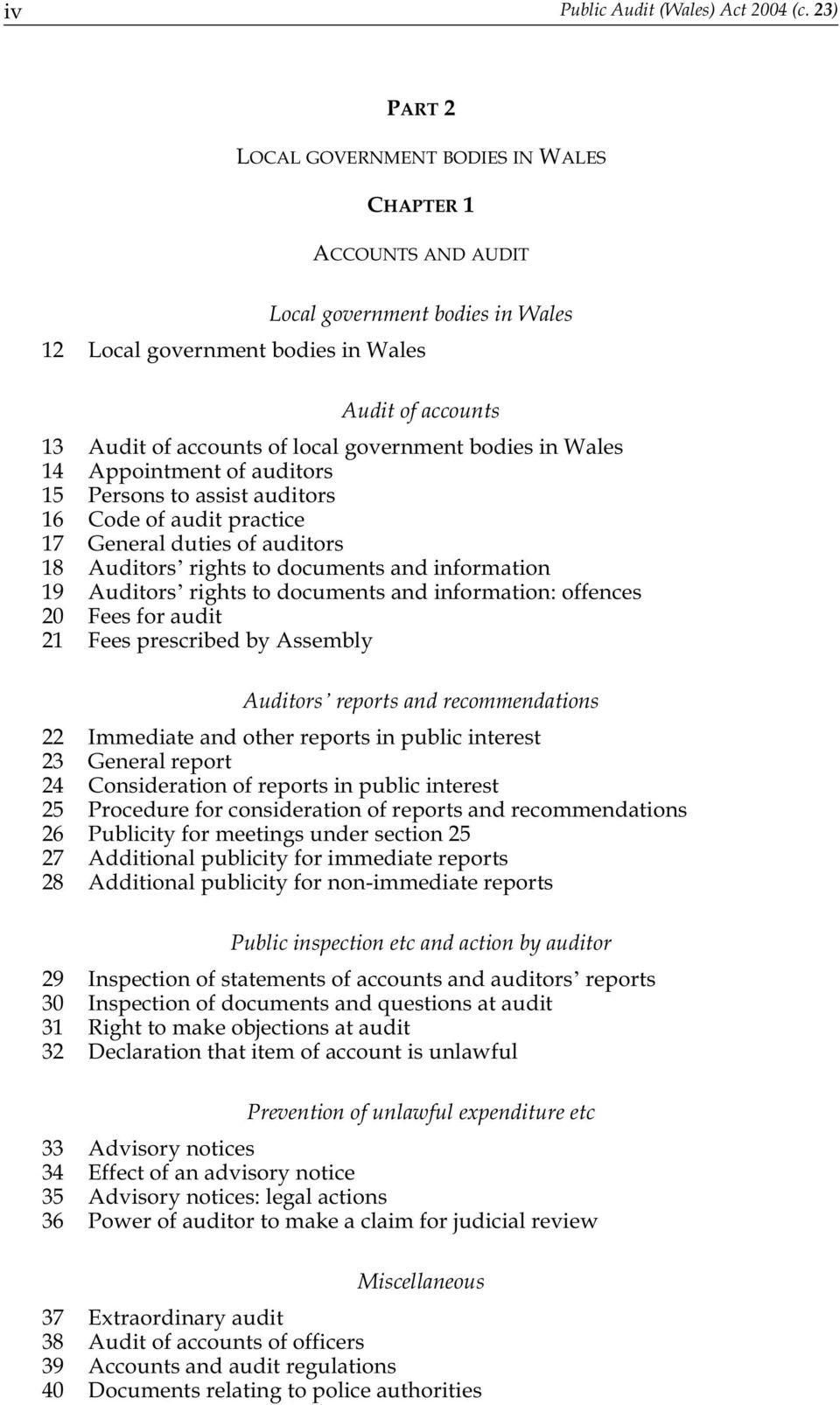 government bodies in Wales 14 Appointment of auditors 15 Persons to assist auditors 16 Code of audit practice 17 General duties of auditors 18 Auditors rights to documents and information 19 Auditors