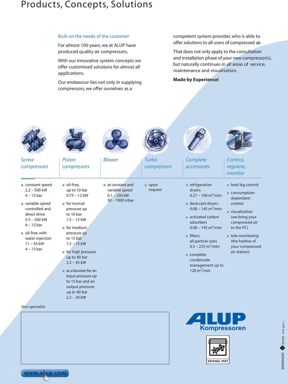 Our endeavour lies not only in supplying compressors, we offer ourselves as a competent system provider, who is able to offer solutions to all users of compressed air.
