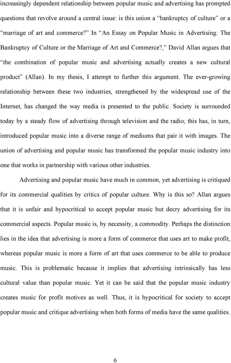 , David Allan argues that the combination of popular music and advertising actually creates a new cultural product (Allan). In my thesis, I attempt to further this argument.