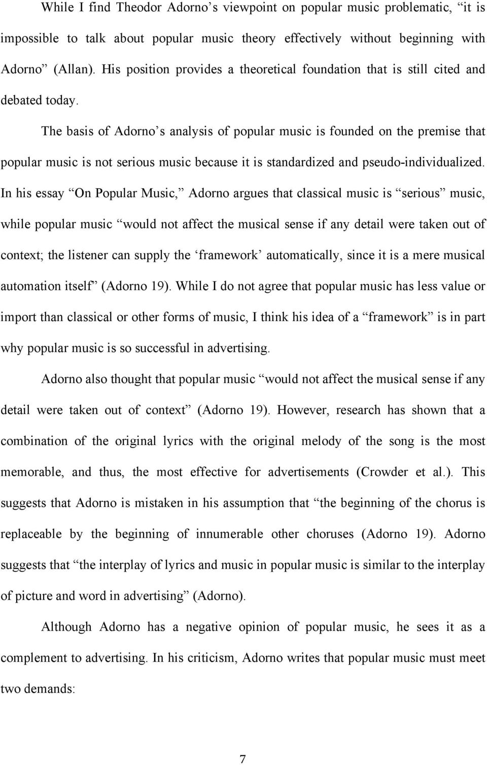 The basis of Adorno s analysis of popular music is founded on the premise that popular music is not serious music because it is standardized and pseudo-individualized.