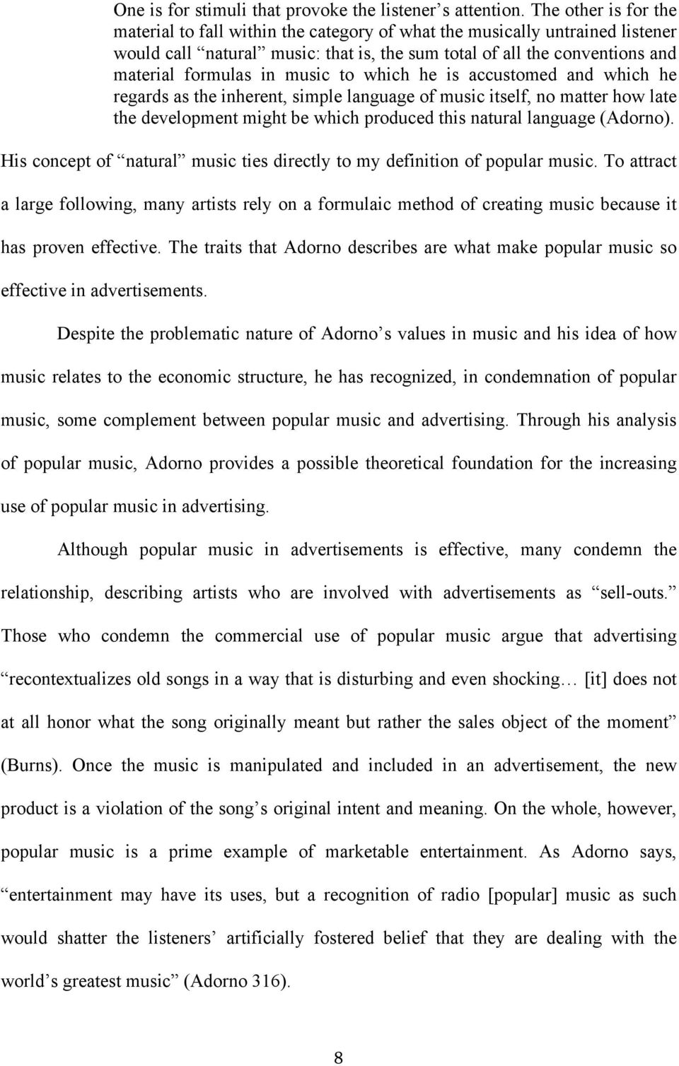 music to which he is accustomed and which he regards as the inherent, simple language of music itself, no matter how late the development might be which produced this natural language (Adorno).