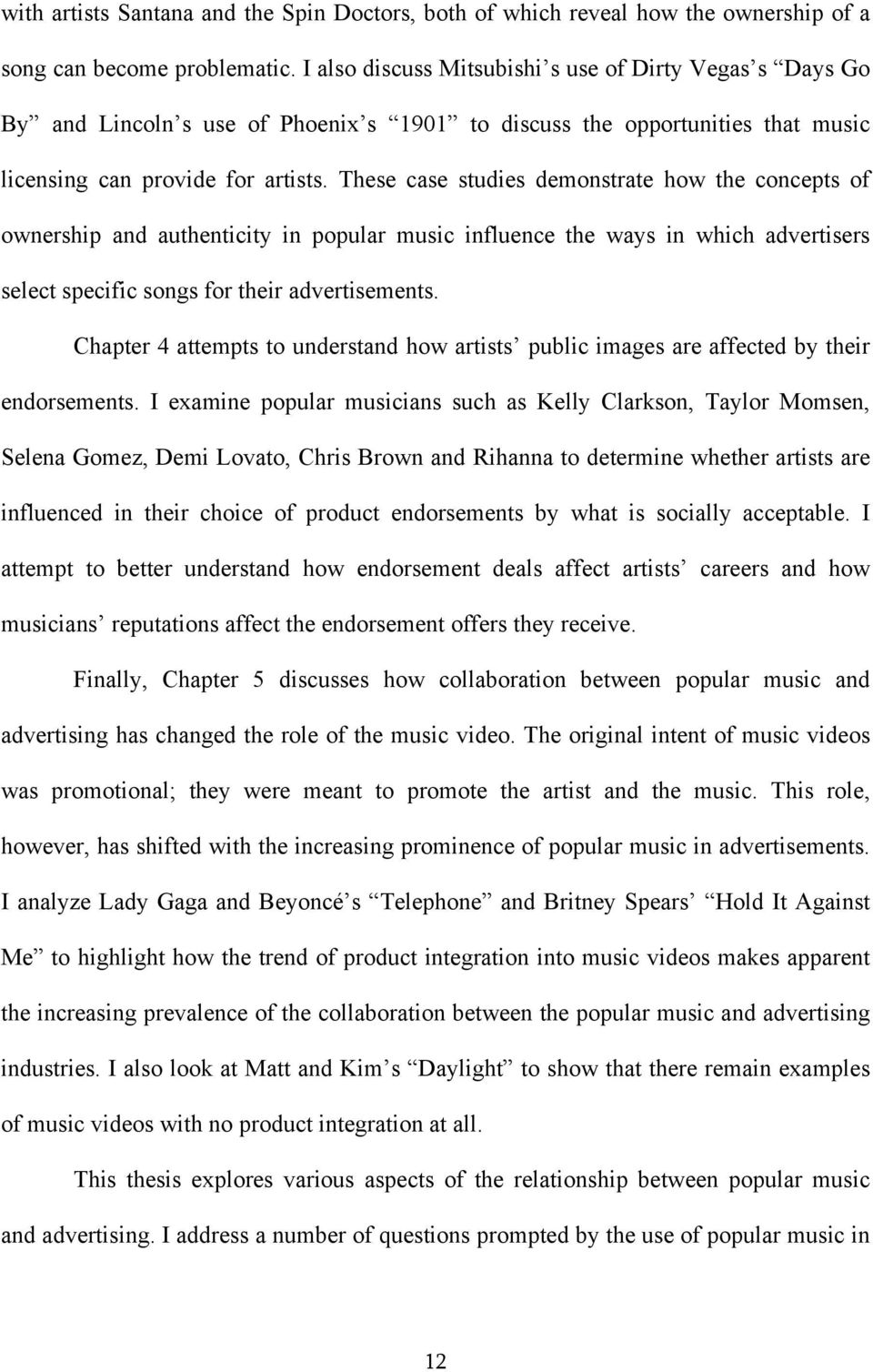 These case studies demonstrate how the concepts of ownership and authenticity in popular music influence the ways in which advertisers select specific songs for their advertisements.