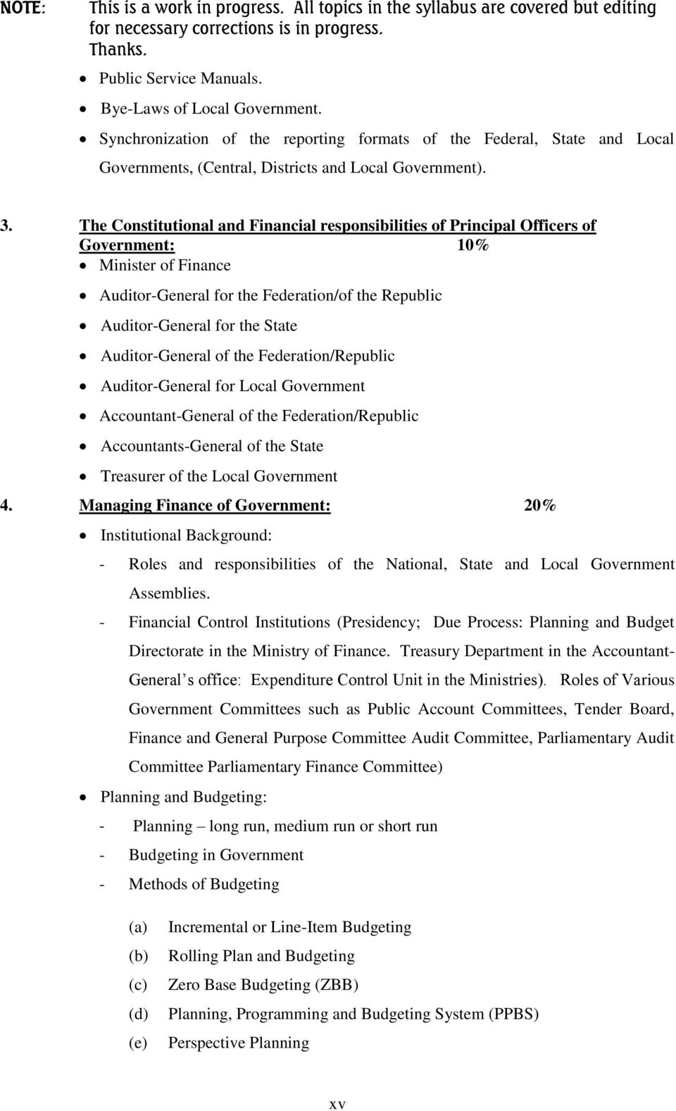 The Constitutional and Financial responsibilities of Principal Officers of Government: 10% Minister of Finance Auditor-General for the Federation/of the Republic Auditor-General for the State