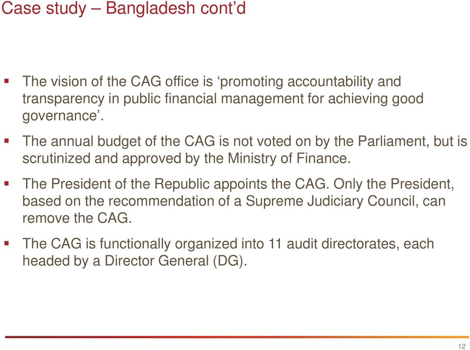 The annual budget of the CAG is not voted on by the Parliament, but is scrutinized and approved by the Ministry of Finance.