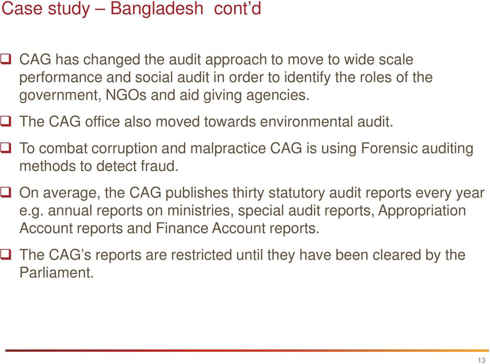 To combat corruption and malpractice CAG is using Forensic auditing methods to detect fraud.