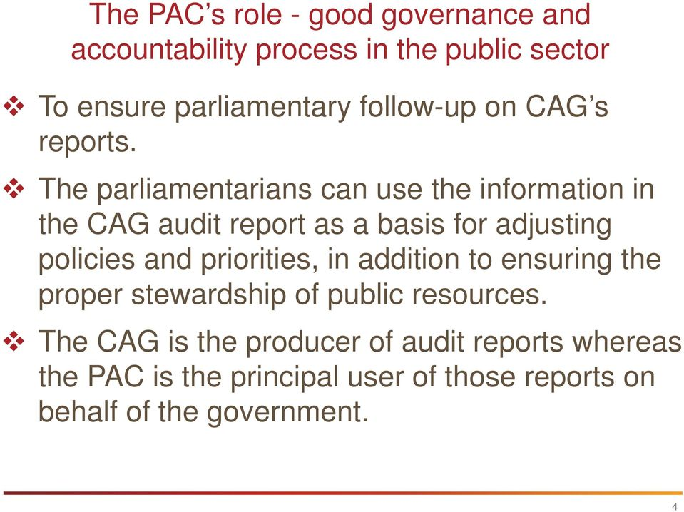 The parliamentarians can use the information in the CAG audit report as a basis for adjusting policies and