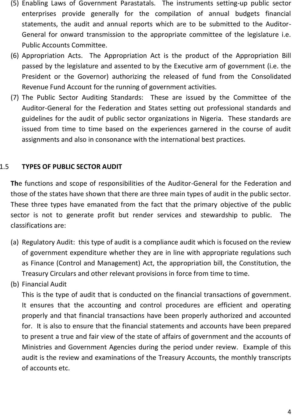 Auditor- General for onward transmission to the appropriate committee of the legislature i.e. Public Accounts Committee. (6) Appropriation Acts.