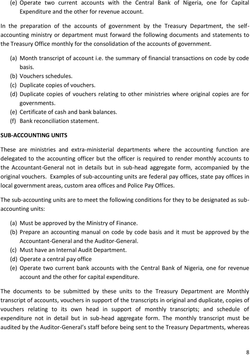 monthly for the consolidation of the accounts of government. (a) Month transcript of account i.e. the summary of financial transactions on code by code basis. (b) Vouchers schedules.