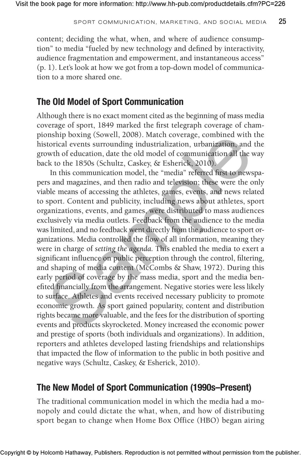 The Old Model of Sport Communication Although there is no exact moment cited as the beginning of mass media coverage of sport, 1849 marked the first telegraph coverage of championship boxing (Sowell,