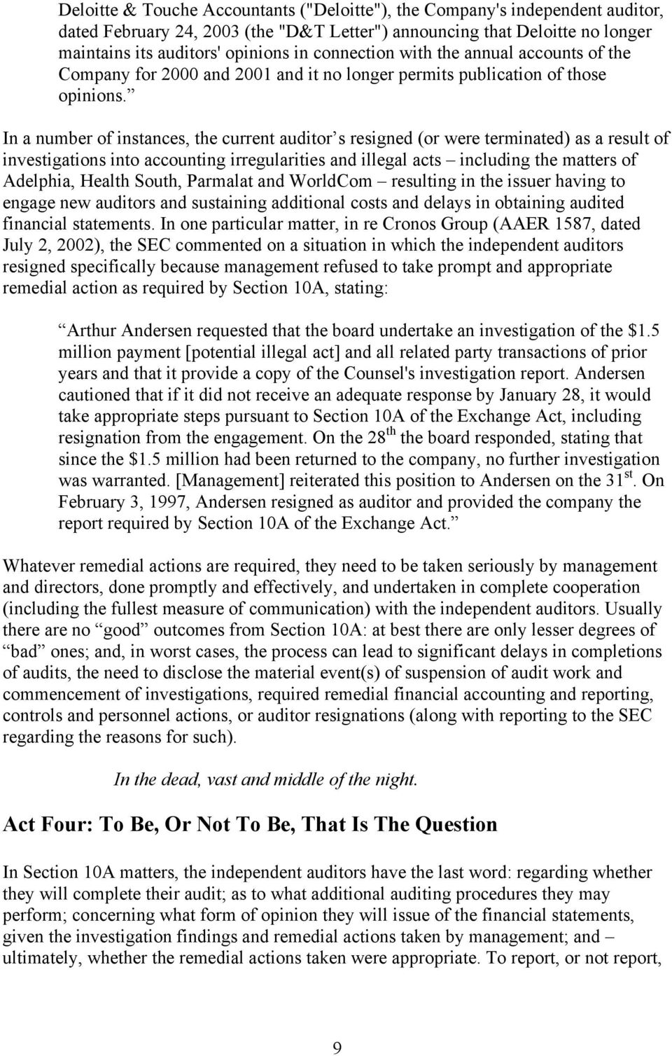 In a number of instances, the current auditor s resigned (or were terminated) as a result of investigations into accounting irregularities and illegal acts including the matters of Adelphia, Health