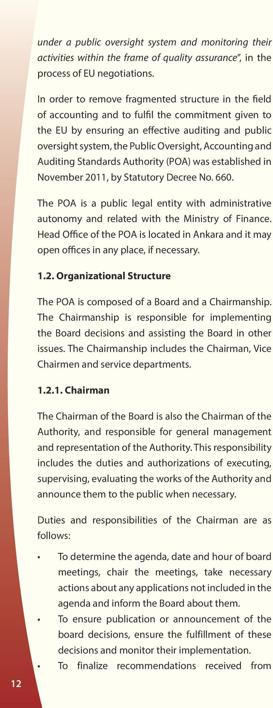 Accounting and Auditing Standards Authority (POA) was established in November 2011, by Statutory Decree No. 660.