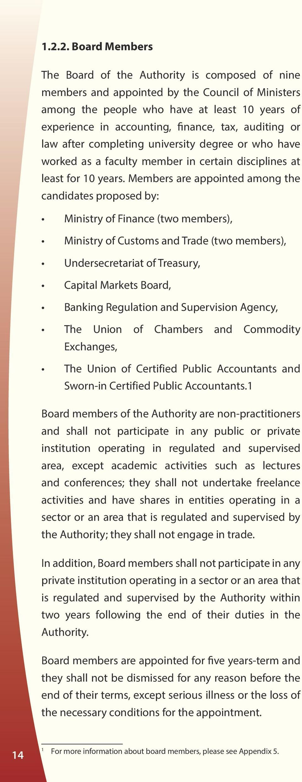 Members are appointed among the candidates proposed by: Ministry of Finance (two members), Ministry of Customs and Trade (two members), Undersecretariat of Treasury, Capital Markets Board, Banking