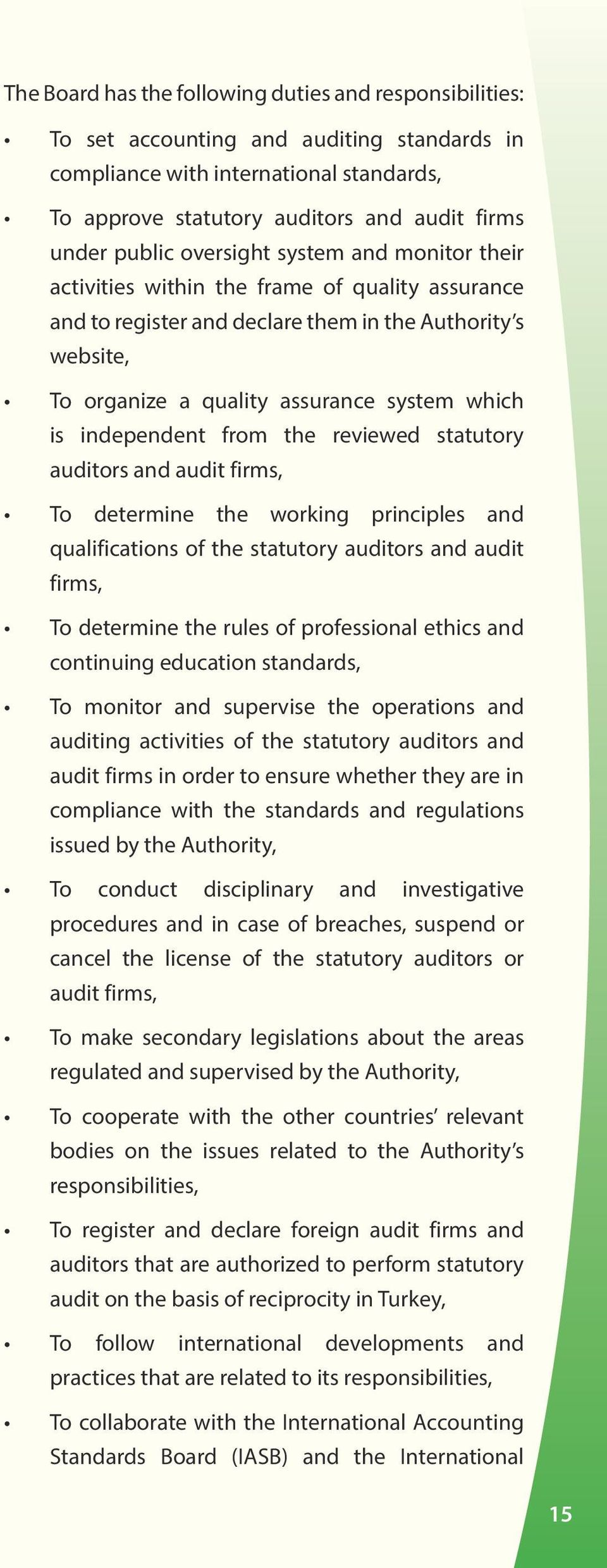 independent from the reviewed statutory auditors and audit firms, To determine the working principles and qualifications of the statutory auditors and audit firms, To determine the rules of