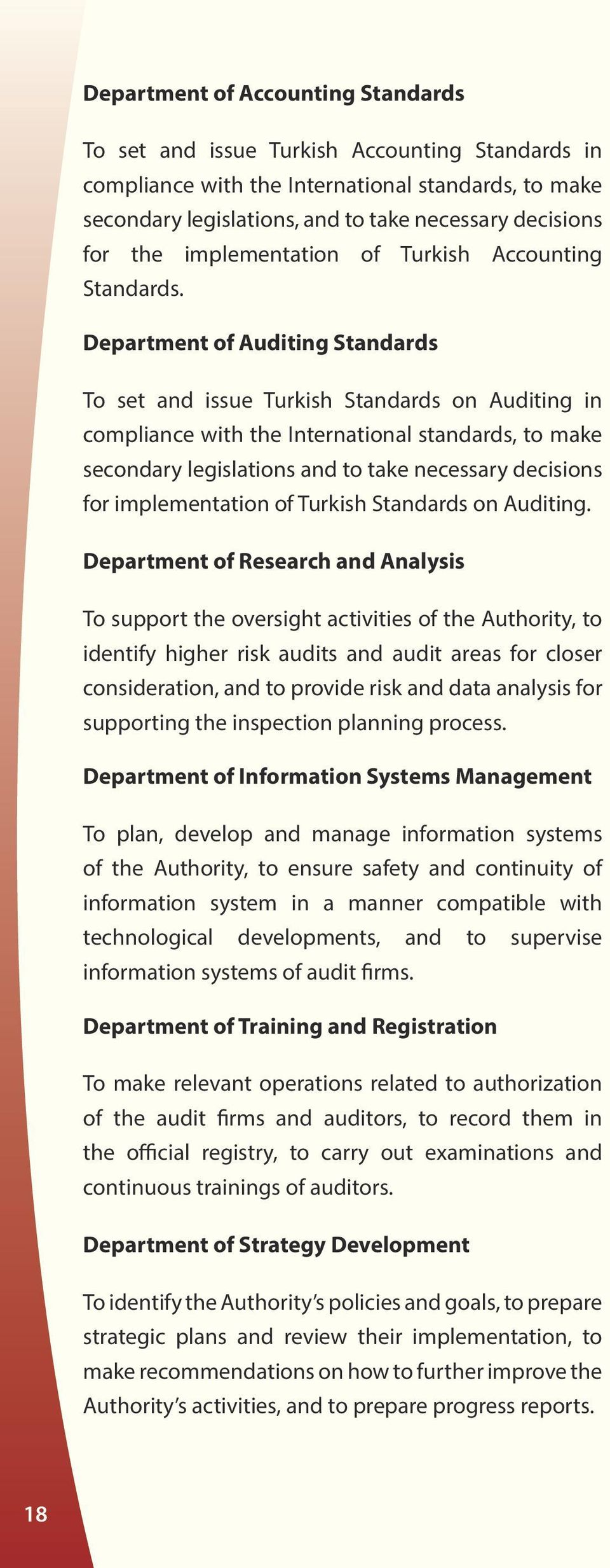 Department of Auditing Standards To set and issue Turkish Standards on Auditing in compliance with the International standards, to make secondary legislations and to take necessary decisions for