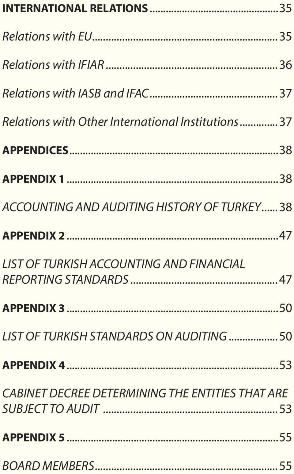 ..38 ACCOUNTING AND AUDITING HISTORY OF TURKEY...38 APPENDIX 2...47 LIST OF TURKISH ACCOUNTING AND FINANCIAL REPORTING STANDARDS.