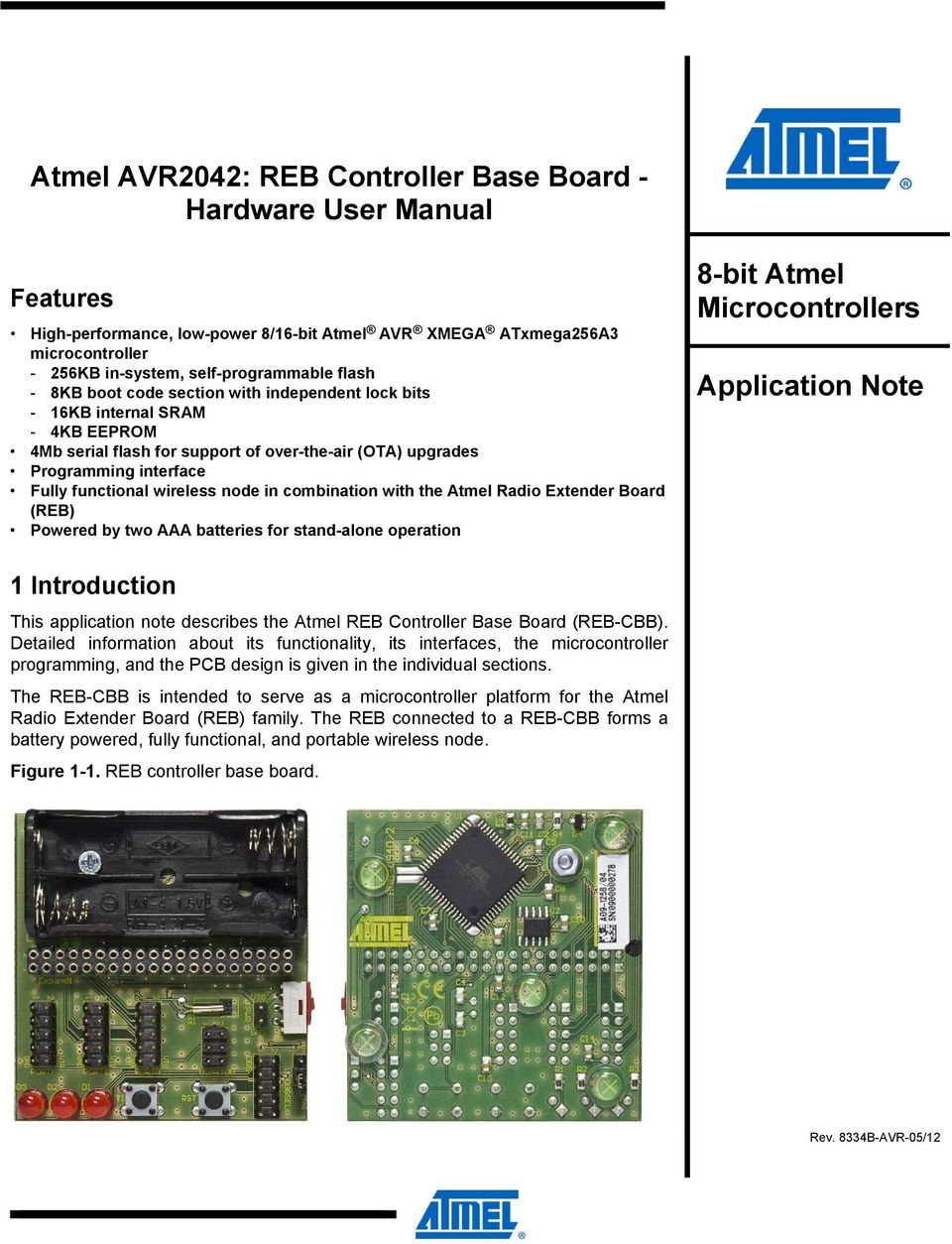 combination with the Atmel Radio Extender Board (REB) Powered by two AAA batteries for stand-alone operation 8-bit Atmel Microcontrollers Application Note 1 Introduction This application note