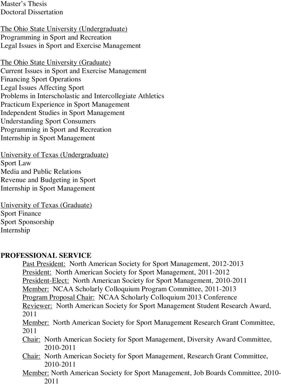 Management Independent Studies in Sport Management Understanding Sport Consumers Programming in Sport and Recreation Internship in Sport Management University of Texas (Undergraduate) Sport Law Media