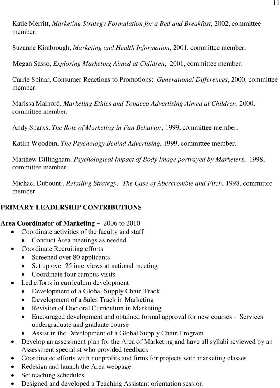 Marissa Mainord, Marketing Ethics and Tobacco Advertising Aimed at Children, 2000, committee member. Andy Sparks, The Role of Marketing in Fan Behavior, 1999, committee member.