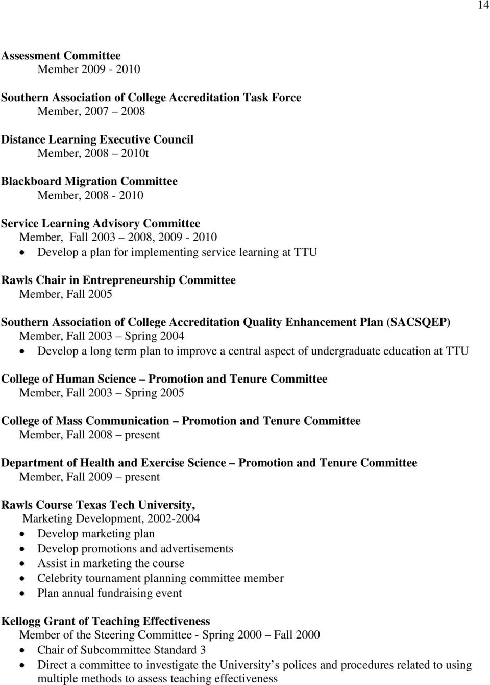 Member, Fall 2005 Southern Association of College Accreditation Quality Enhancement Plan (SACSQEP) Member, Fall 2003 Spring 2004 Develop a long term plan to improve a central aspect of undergraduate