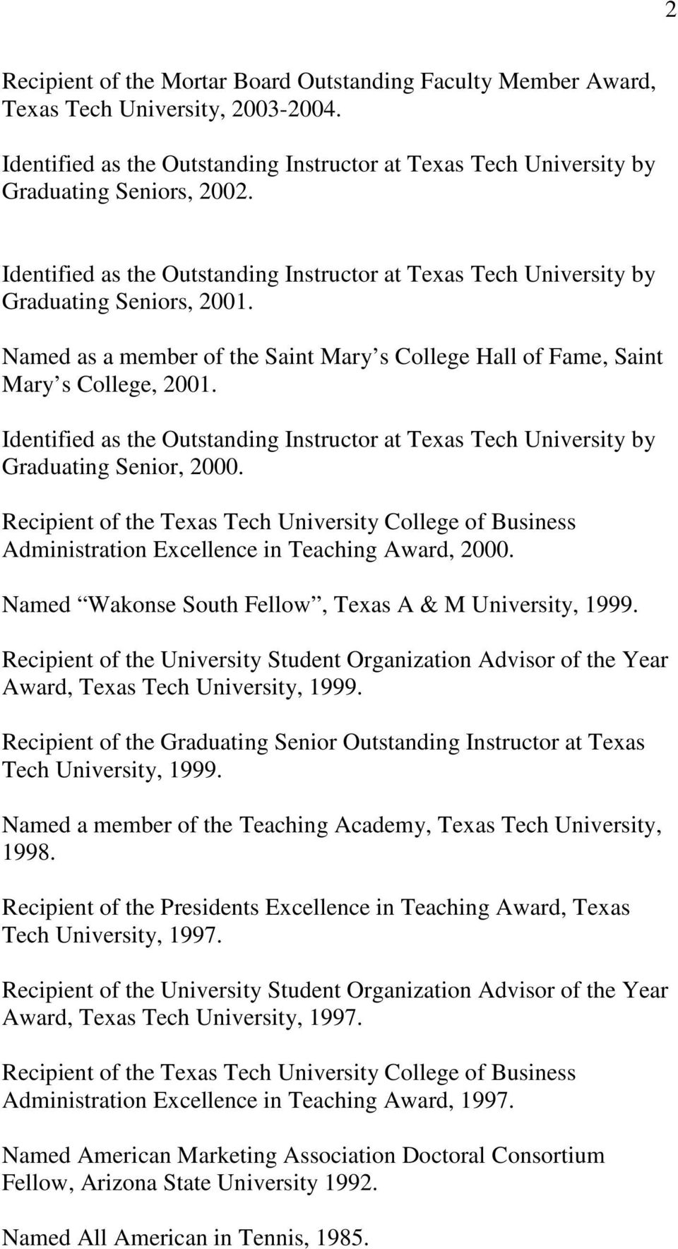 Identified as the Outstanding Instructor at by Graduating Senior, 2000. Recipient of the College of Business Administration Excellence in Teaching Award, 2000.