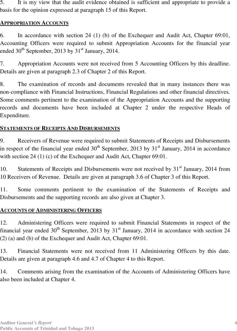2013 by 31 st January, 2014. 7. Appropriation Accounts were not received from 5 Accounting Officers by this deadline. Details are given at paragraph 2.3 of Chapter 2 of this Report. 8.