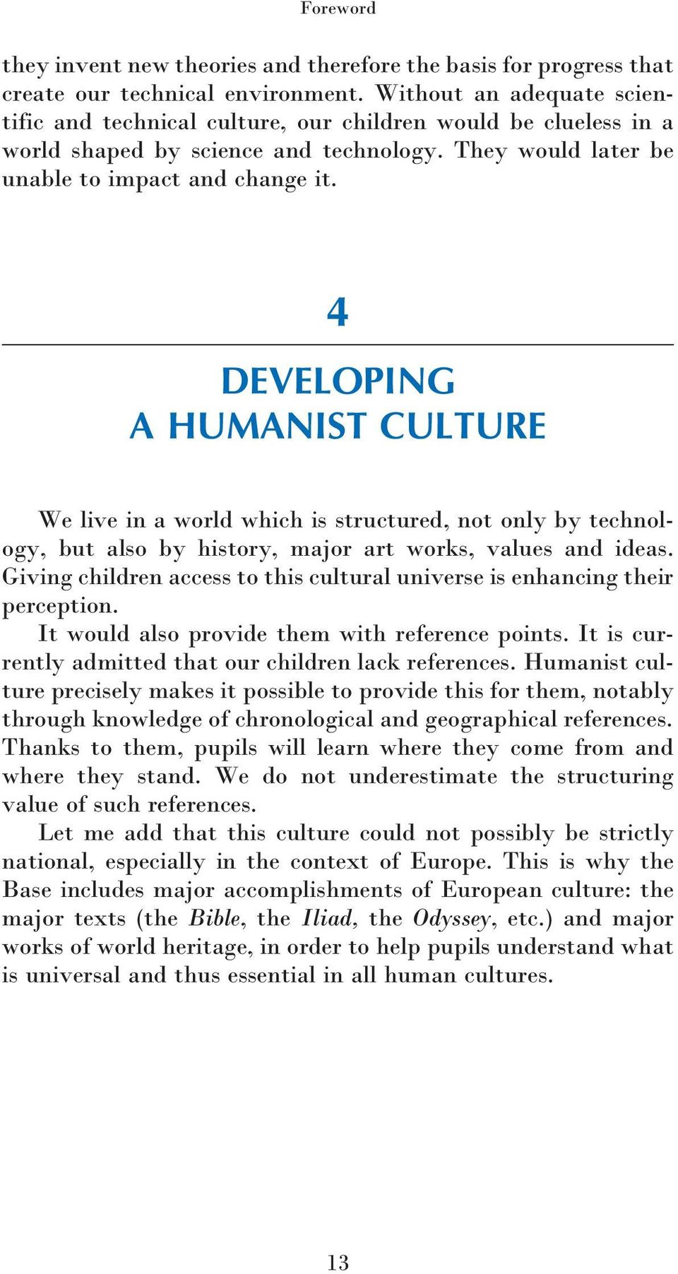 4 DEVELOPING A HUMANIST CULTURE We live in a world which is structured, not only by technology, but also by history, major art works, values and ideas.