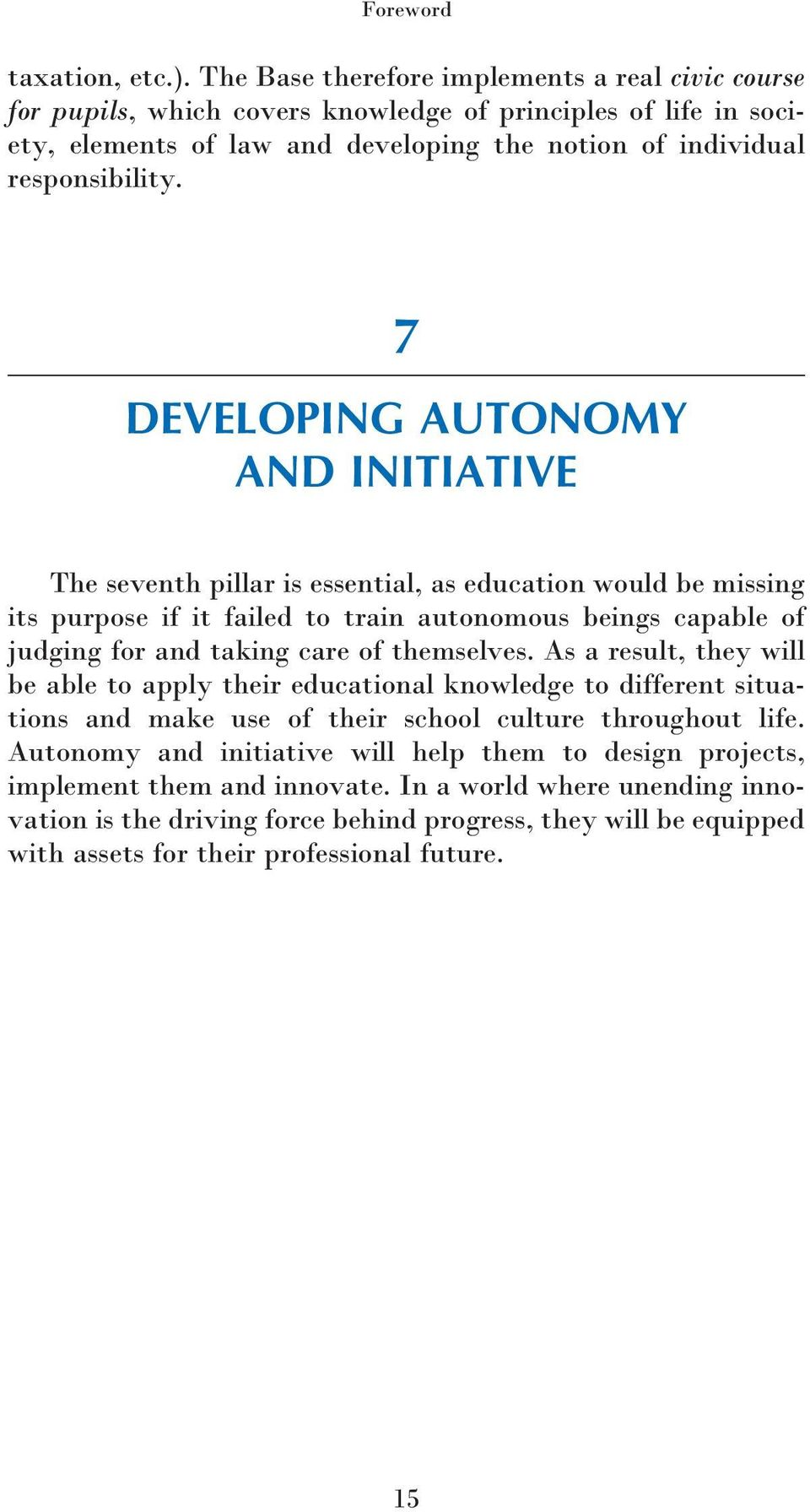 7 DEVELOPING AUTONOMY AND INITIATIVE The seventh pillar is essential, as education would be missing its purpose if it failed to train autonomous beings capable of judging for and taking care of