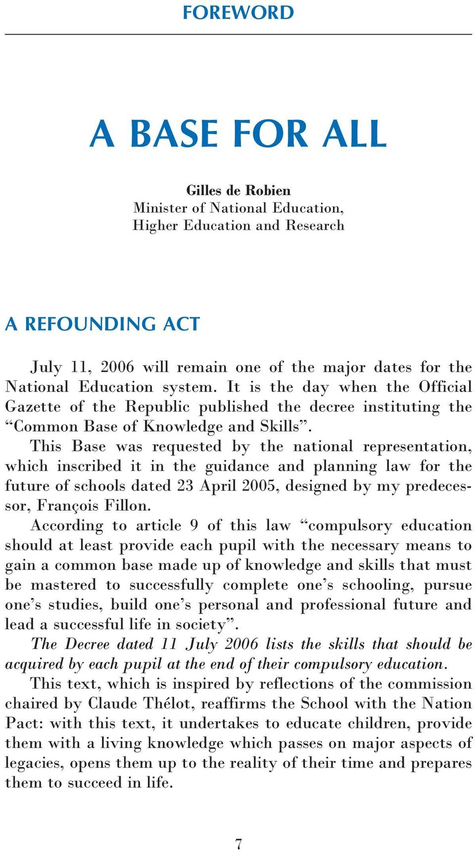 This Base was requested by the national representation, which inscribed it in the guidance and planning law for the future of schools dated 23 April 2005, designed by my predecessor, François Fillon.