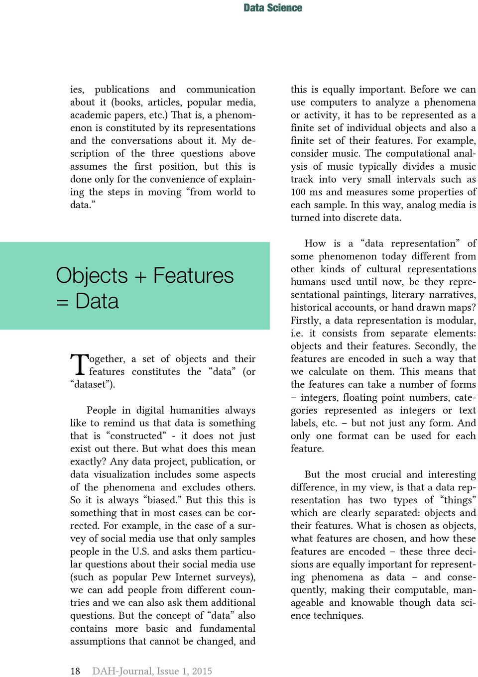 Objects + Features = Data T ogether, a set of objects and their features constitutes the data (or dataset ).