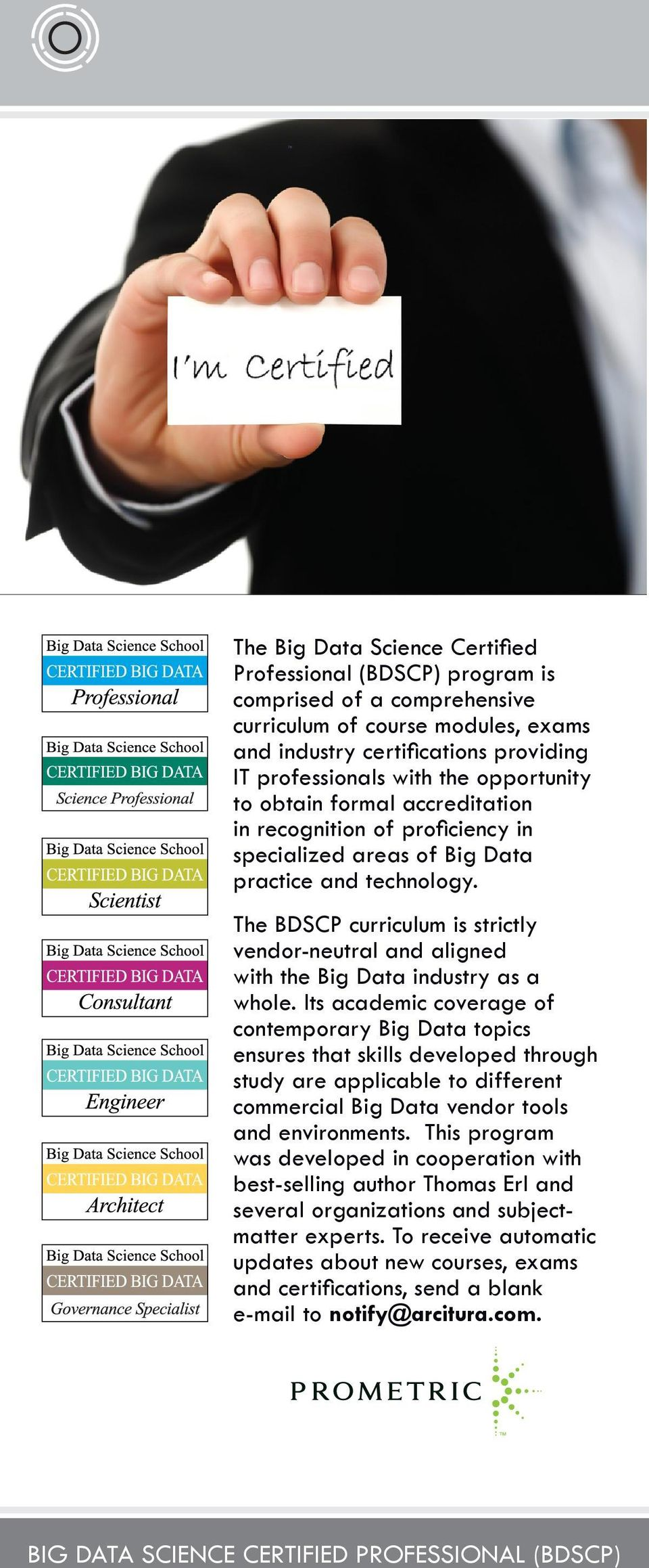 The BDSCP curriculum is strictly vendor-neutral and aligned with the Big Data industry as a whole.