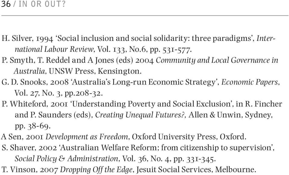 208-32. P. Whiteford, 2001 Understanding Poverty and Social Exclusion, in R. Fincher and P. Saunders (eds), Creating Unequal Futures?, Allen & Unwin, Sydney, pp. 38-69.