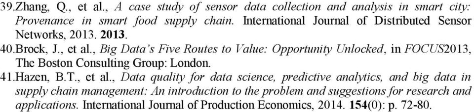 , Big Data s Five Routes to Value: Opportunity Unlocked, in FOCUS2013, The Boston Consulting Group: London. 41.Hazen, B.T., et al.