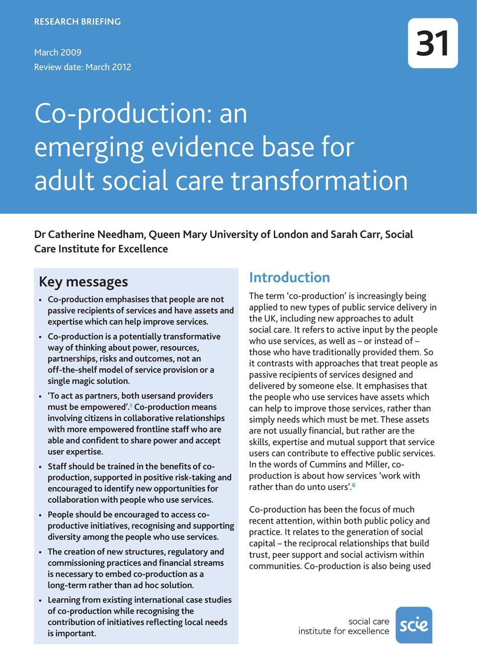 Co-production is a potentially transformative way of thinking about power, resources, partnerships, risks and outcomes, not an off-the-shelf model of service provision or a single magic solution.