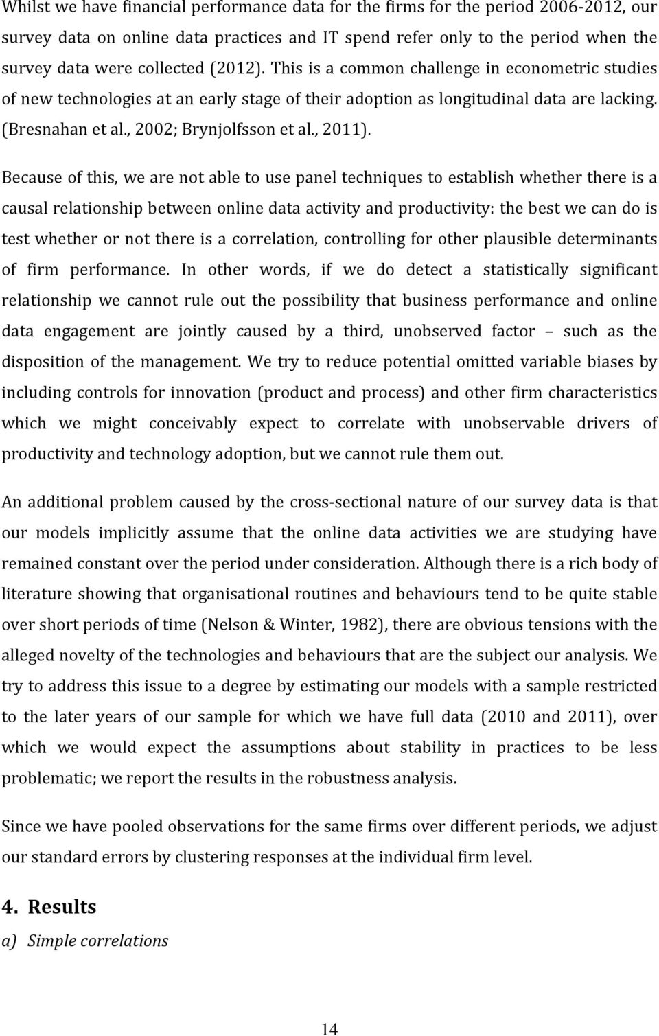 Because of this, we are not able to use panel techniques to establish whether there is a causal relationship between online data activity and productivity: the best we can do is test whether or not