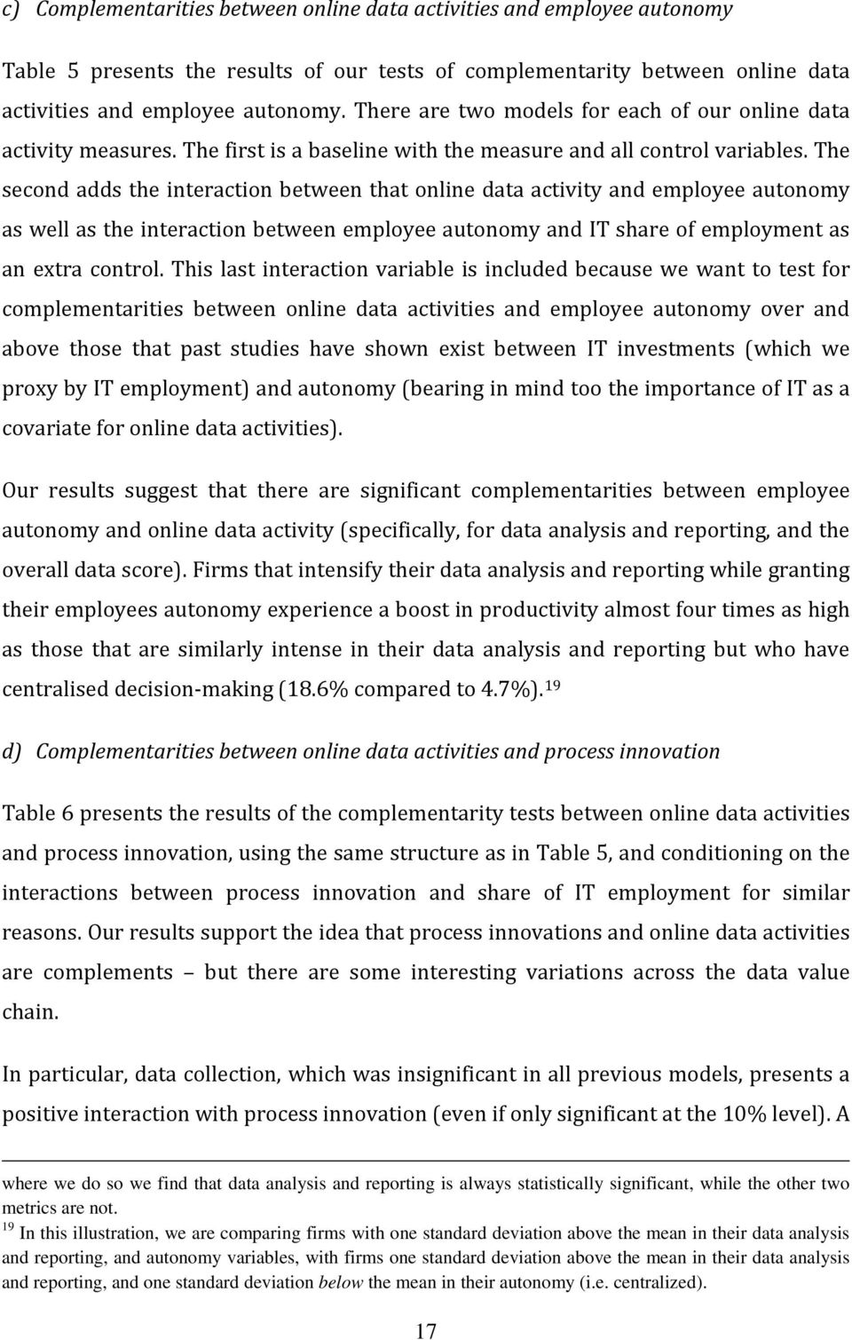 The second adds the interaction between that online data activity and employee autonomy as well as the interaction between employee autonomy and IT share of employment as an extra control.