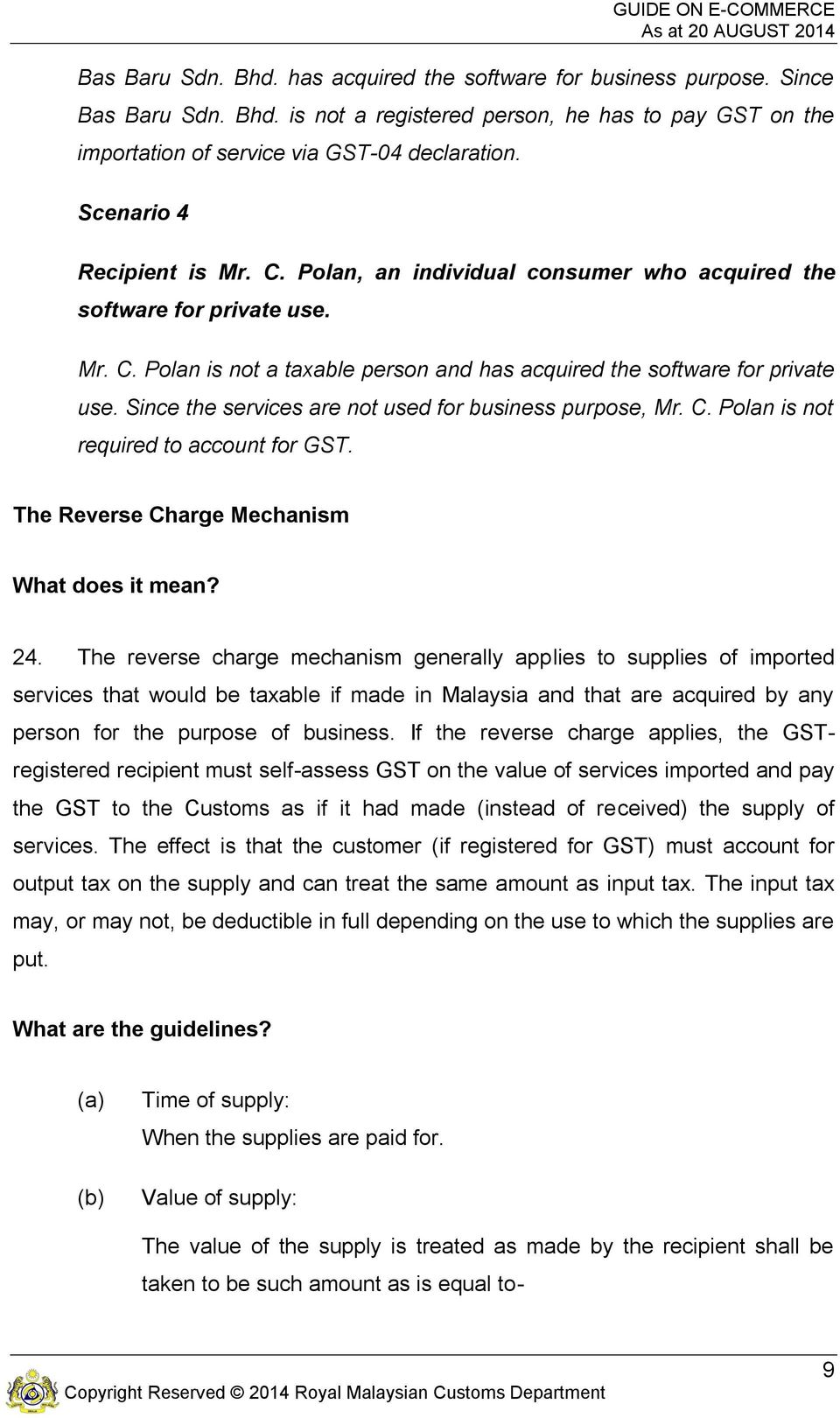 Since the services are not used for business purpose, Mr. C. Polan is not required to account for GST. The Reverse Charge Mechanism What does it mean? 24.