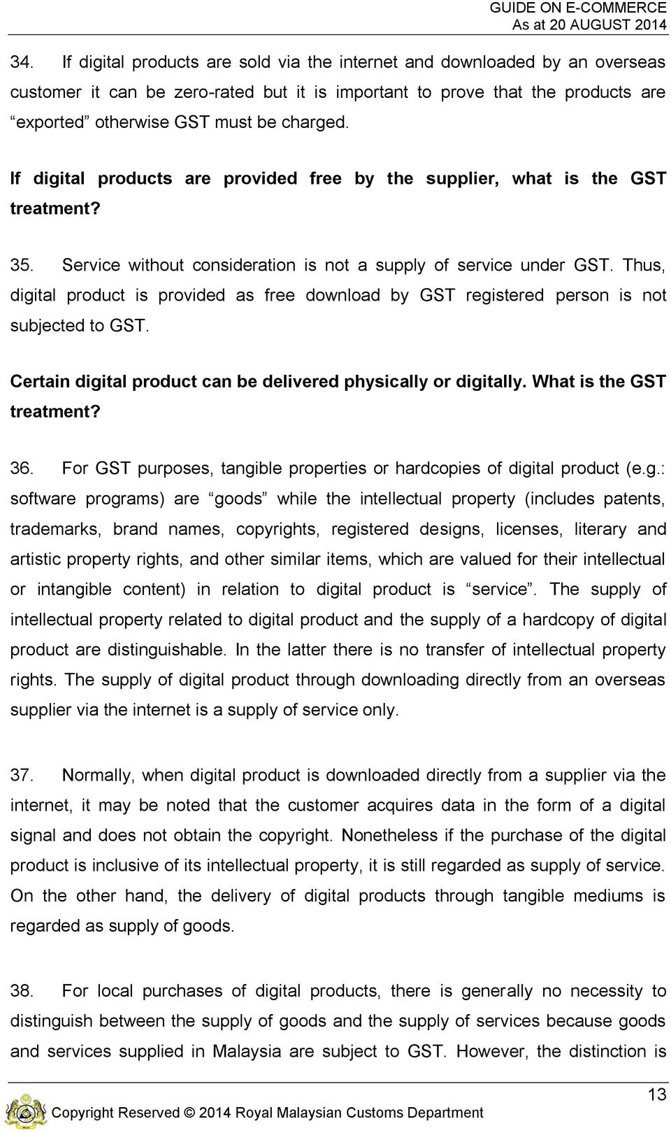 Thus, digital product is provided as free download by GST registered person is not subjected to GST. Certain digital product can be delivered physically or digitally. What is the GST treatment? 36.
