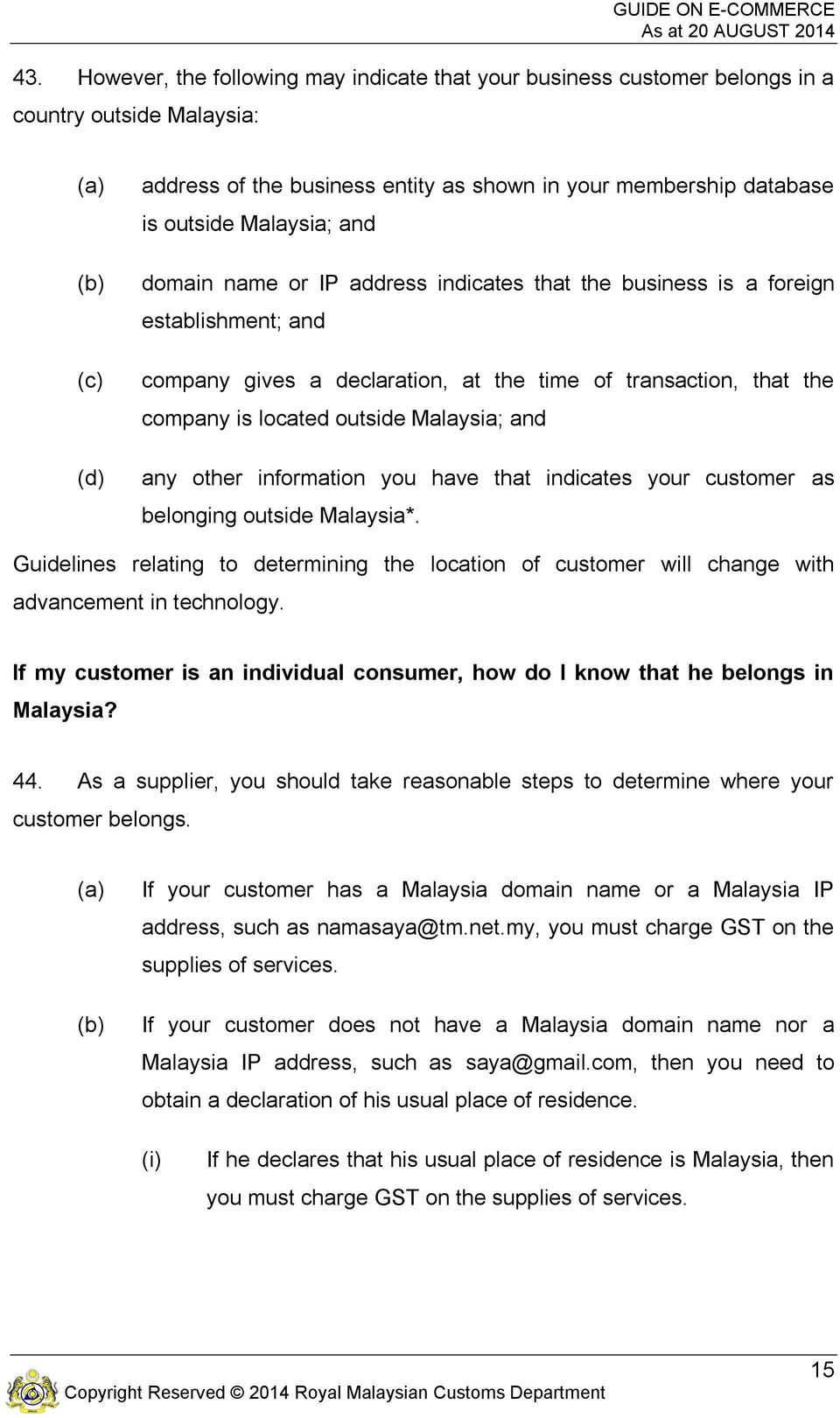 outside Malaysia; and any other information you have that indicates your customer as belonging outside Malaysia*.