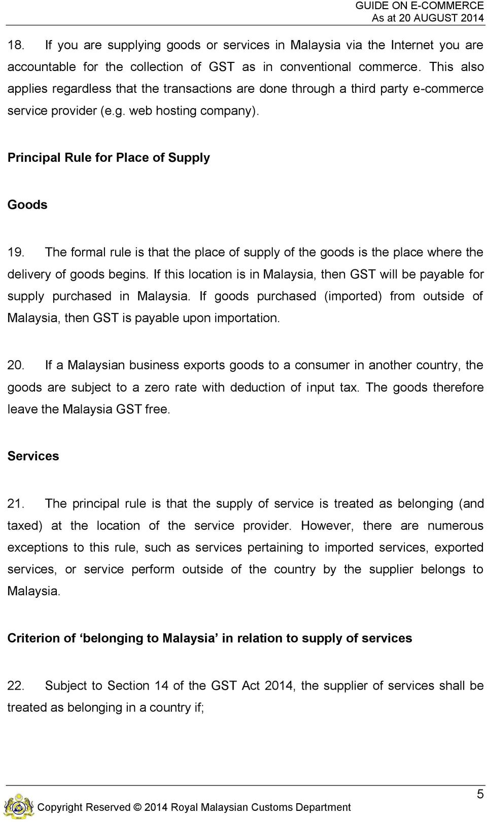 The formal rule is that the place of supply of the goods is the place where the delivery of goods begins. If this location is in Malaysia, then GST will be payable for supply purchased in Malaysia.
