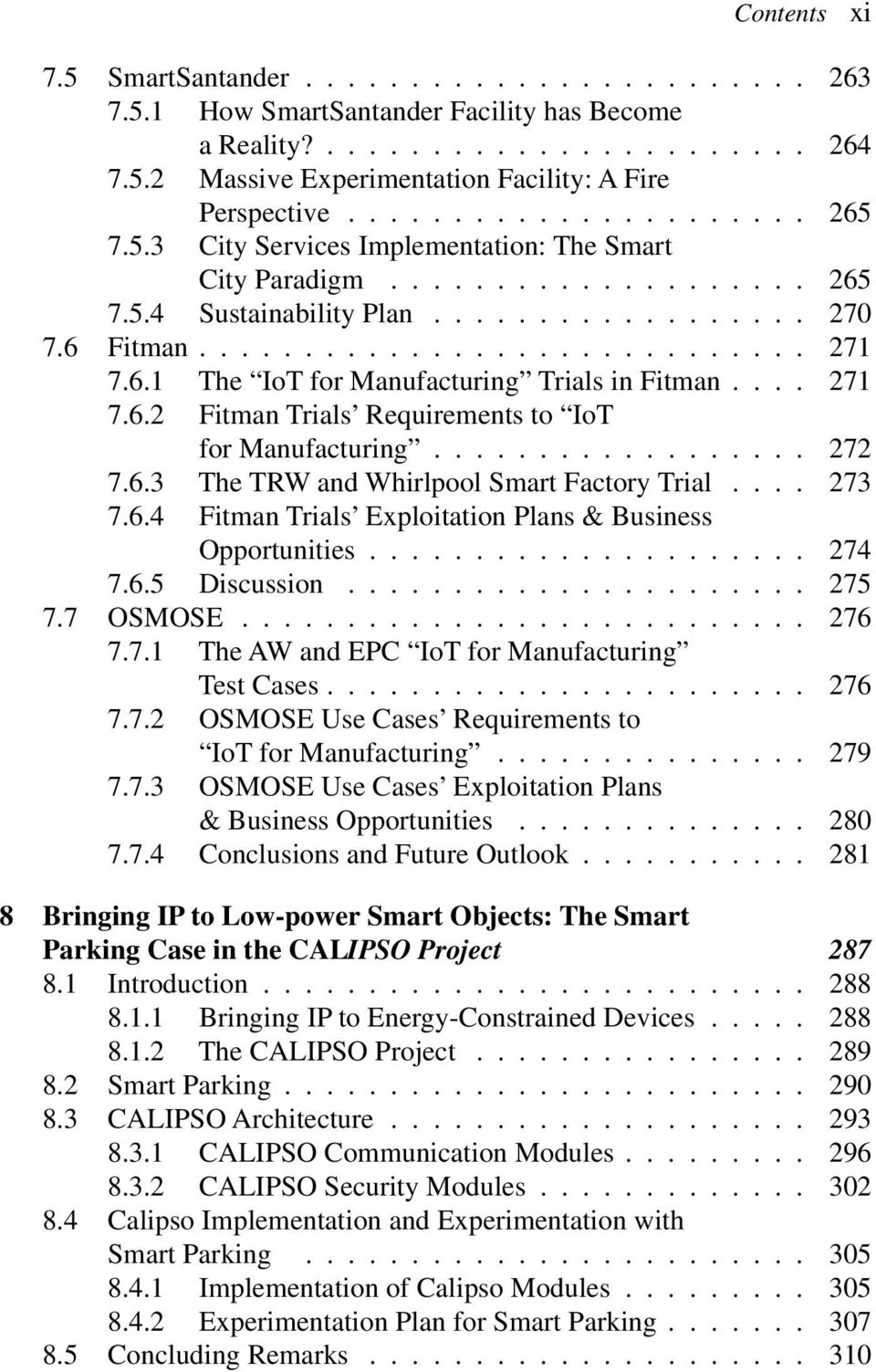.. 273 7.6.4 Fitman Trials Exploitation Plans & Business Opportunities... 274 7.6.5 Discussion... 275 7.7 OSMOSE... 276 7.7.1 The AW and EPC IoT for Manufacturing Test Cases... 276 7.7.2 OSMOSE Use Cases Requirements to IoT for Manufacturing.