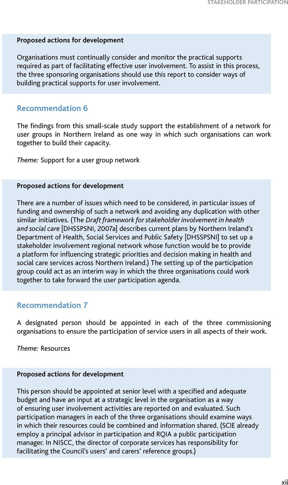 Recommendation 6 The findings from this small-scale study support the establishment of a network for user groups in Northern Ireland as one way in which such organisations can work together to build